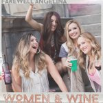 """Raise a glass to Farewell Angelina's new single """"Women And Wine"""""""