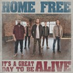 """It's A Great Day To Be Alive"" for Home Free"