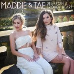 "Maddie & Tae share fan and critical stand-out ""Die From A Broken Heart"" with radio today"