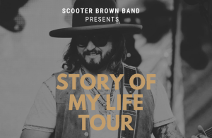 """Scooter Brown Band announces """"Story of My Life Tour"""" with stops in Canada, Alaska, Colorado, New Mexico and More"""
