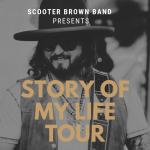 "Scooter Brown Band announces ""Story of My Life Tour"" with stops in Canada, Alaska, Colorado, New Mexico and More"
