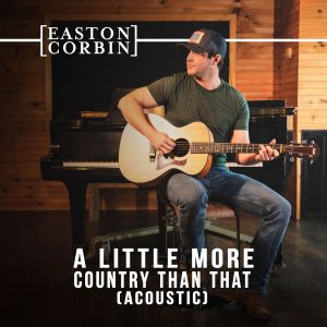 """Easton Corbin celebrates 10 years of """"A Little More Country Than That"""" with acoustic release"""