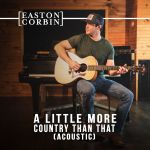 "Easton Corbin celebrates 10 years of ""A Little More Country Than That"" with acoustic release"