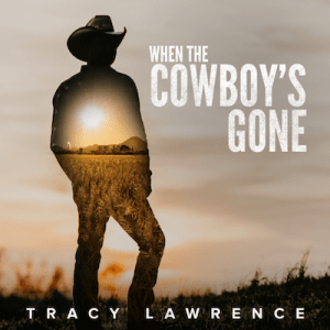 """New music video from Tracy Lawrence – """"When The Cowboy's Gone"""""""