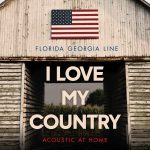 Florida Georgia Line takeks 'I Love My Country' back home