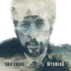 Skip Ewing To Release Wyoming Album August 21, 2020