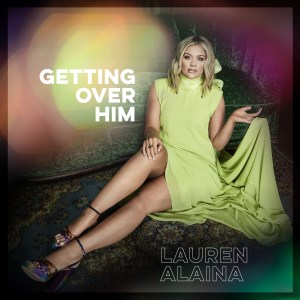 Lauren Alaina Getting Over Him EP Coming September 4