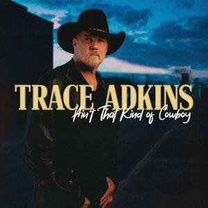"""Trace Adkins announces """"Ain't That Kind of Cowboy"""" EP with new song """"Just The Way We Do It"""""""
