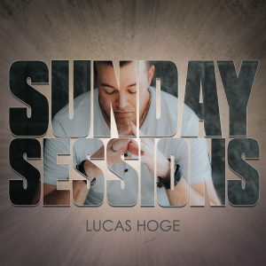 "Lucas Hoge releases new album ""Sunday Sessions"" available today"