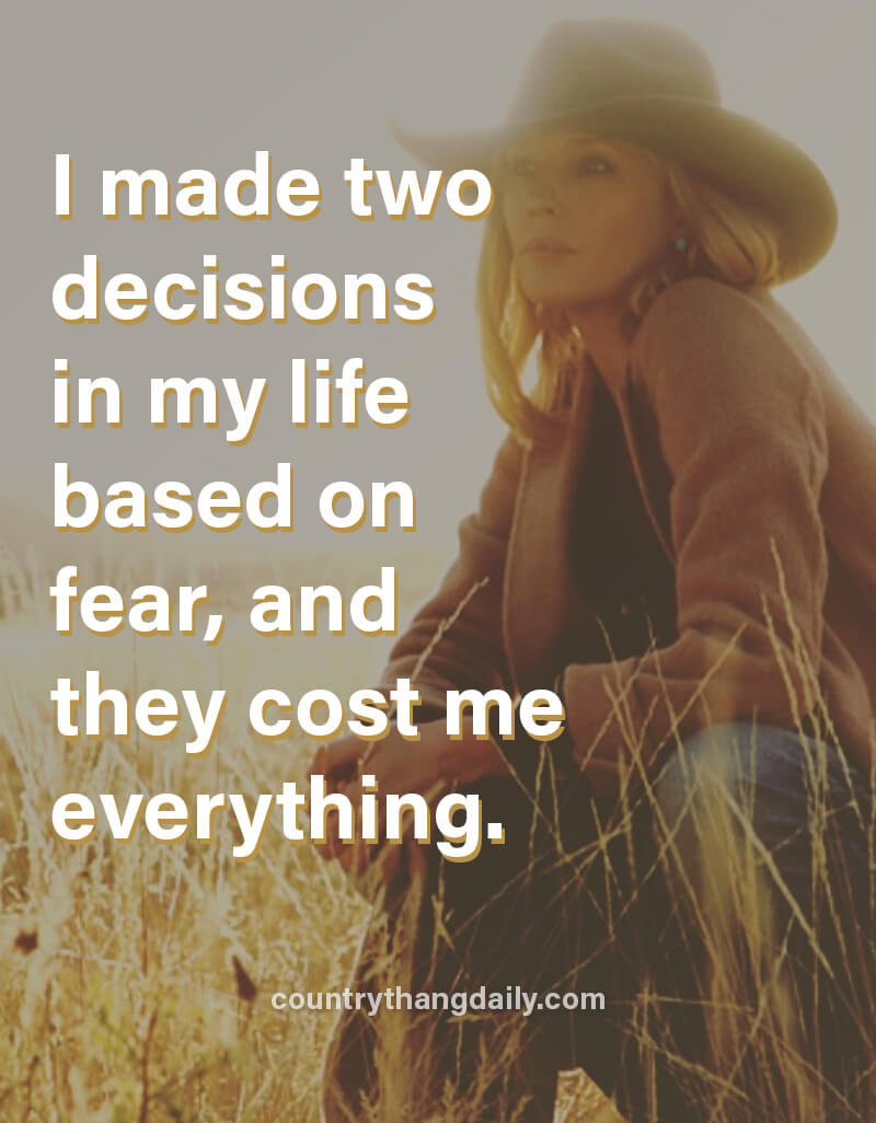 I made two decisions in my life based on fear, and they cost me everything.