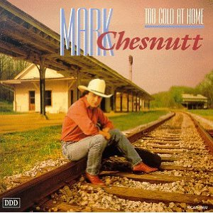 Mark Chesnutt Too Cold At Home