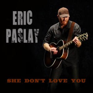 Eric Paslay She Don't Love You (2)