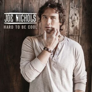 Joe Nichols Hard to Be Cool