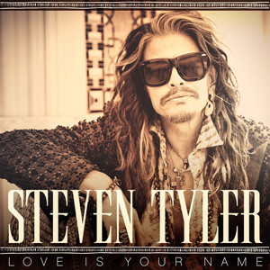 Steven Tyler Love is Your Name
