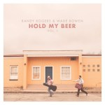 Randy Rogers and Wade Bowen Hold My Beer Volume 1