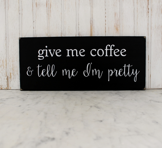 Give Me Coffee And Tell Me Im Pretty Fun Sign Handmade For The Kitchen Home Office