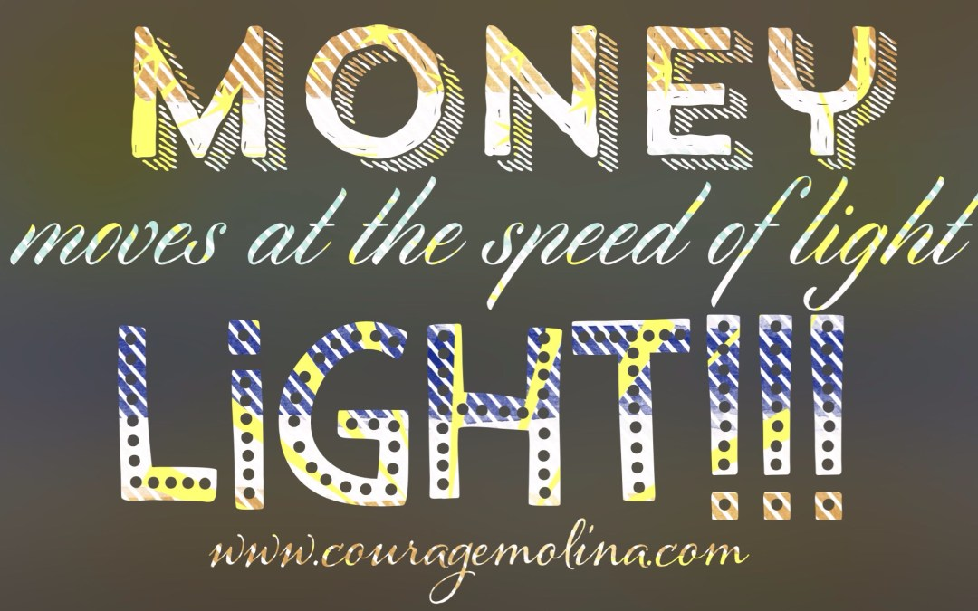 Money moves at the speed of light!!