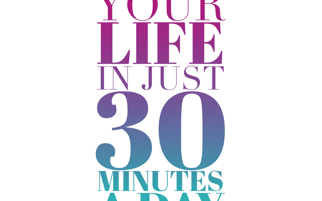 Change your life in just 30 minutes a day.