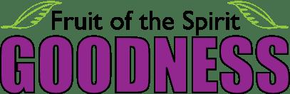 Fruit of Spirit: Goodness