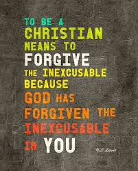 """To be a Christian means to forgive the inexcusable because God has forgiven the inexcusable in you."" (Forgiveness) #Forgiveness"