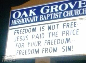 Oak Grove Missionary Baptist Church - Church sign on freedom - Freedom is not free ... Jesus Paid the price for your freedom, freedom from sin!