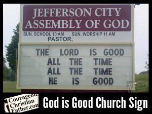 "God is Good All The Time Church sign - Jefferson City Assembly of God - ""The Lord is good all the time, all the time He is good."""