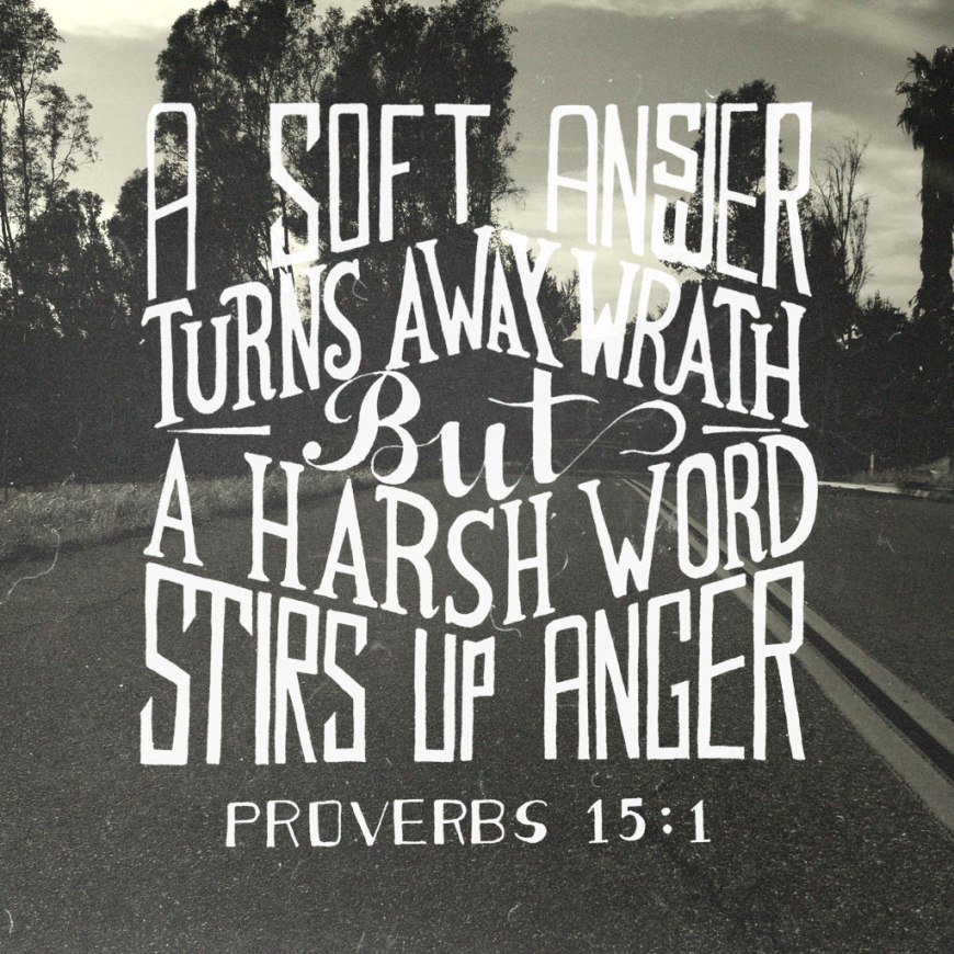 "Proverbs 15:1 - ""A soft answer turns away wrath, But a harsh word stirs up anger."" #Proverbs15"