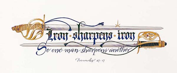 """Iron Sharpens Iron So one man sharpents another."" Proverbs 27:17"