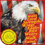 Isaiah 40:31 - But they that wait upon the Lord shall renew their strength; they shall mount up with wings as eagles; they shall run, and not be weary; and they shall walk, and not faint. (Eagle)