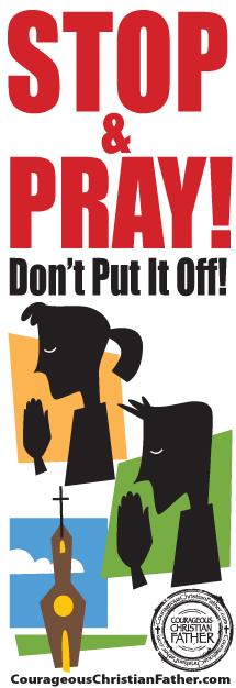 Stop & Pray! Don't Put It Off! Pray on the Spot