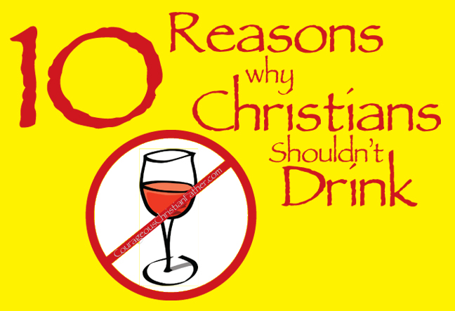 10 Reasons why Christians Shouldn't Drink