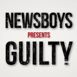 Newsboys Presents Guilty