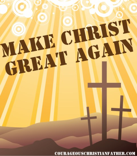 Make Christ Great Again