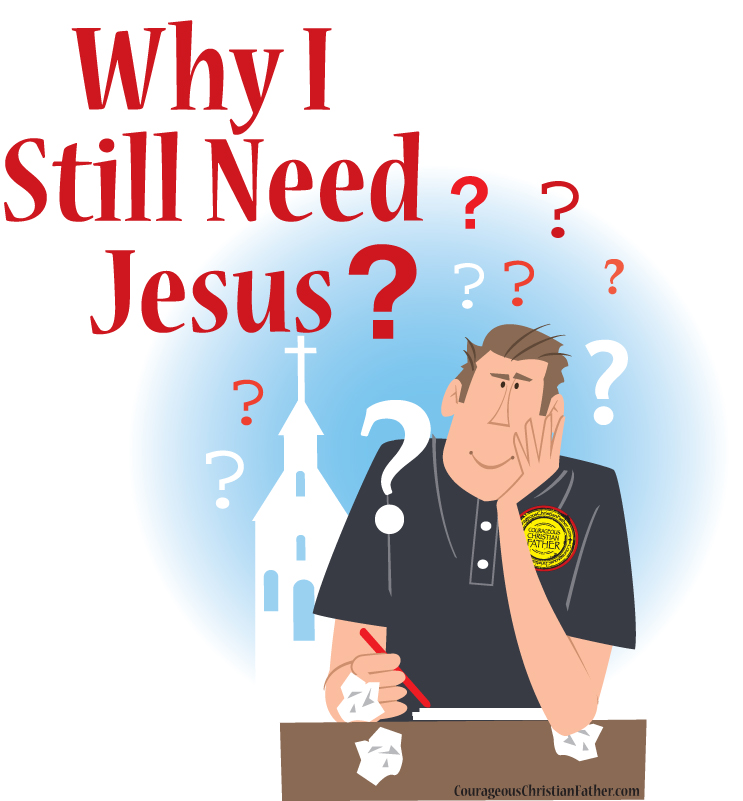 Why I Still Need Jesus