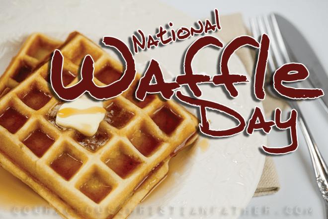 National Waffle Day #NationalWaffleDay