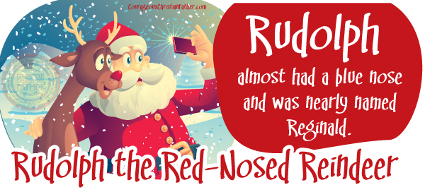 Rudolph the Red-Nosed Reindeer almost had a blue nose and was nearly named Reginald.