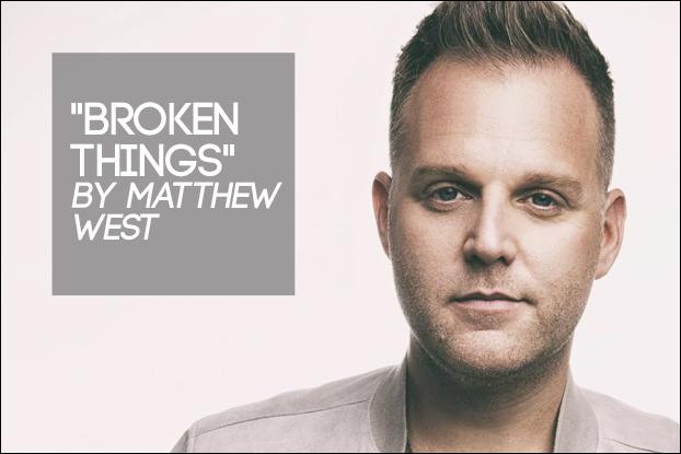 Broken Things by Matthew West