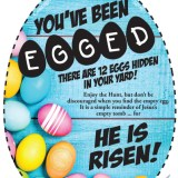 You've Been Egged! There are 12 Eggs Hidden In Your Yard! Enjoy the Hunt, but don't be discouraged when you find the empty egg. It is a simple reminder of Jesus's empty tomb ... for HE IS RISEN! (Free Easter Printable)