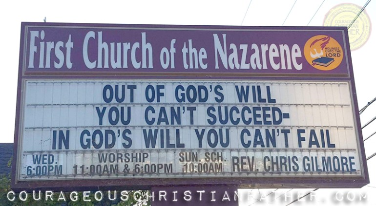 Out of God's Will You can't Succeed - In God's Will You Can't Fail. First Church of the Nazarene