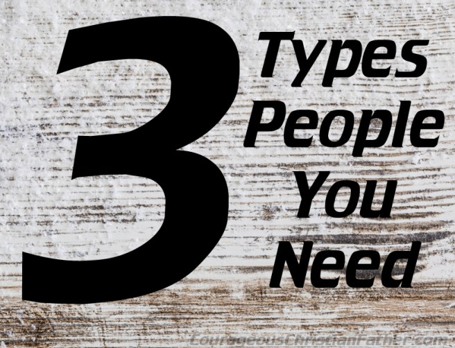 3 Types People You Need - There are three types of people you need in your life. (An Encourager, A Mentor & A Protege)