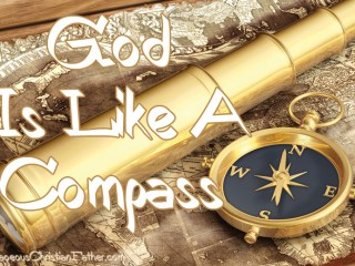 God is like a Compass - Using the analogy of a compass gets you where you need to go, the same applies to God. #GodIsLikeACompass
