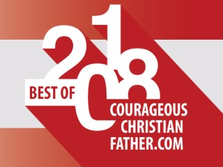 Best of 2018 - This is a year in review for 2018 for blogging at Courageous Christian Father.