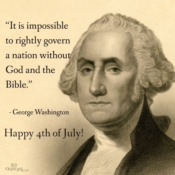 """It is impossible to rightly govern a nation without God and the Bible."" George Washington 