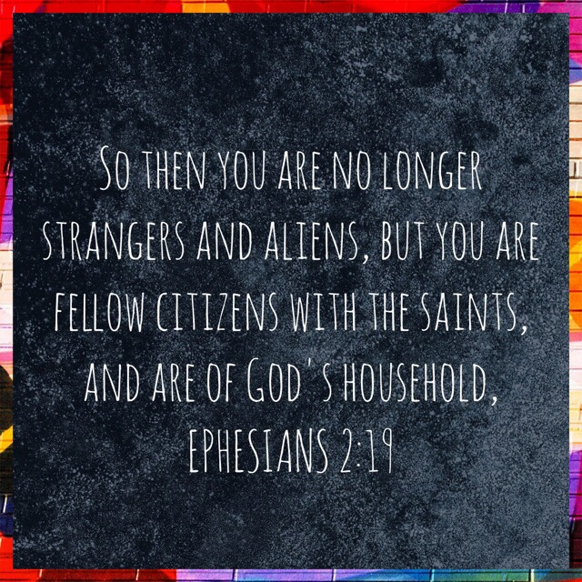 """VOTD June 2, 2019 - """"So then you are no longer strangers and aliens, but you are fellow citizens with the saints, and are of God's household,"""" EPHESIANS 2:19 NASB"""