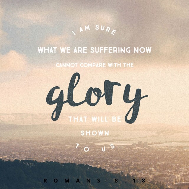 "VOTD June 3, 2019 ""For I consider that the sufferings of this present time are not worthy to be compared with the glory that is to be revealed to us."" ‭‭ROMANS‬ ‭8:18‬ ‭NASB‬‬"