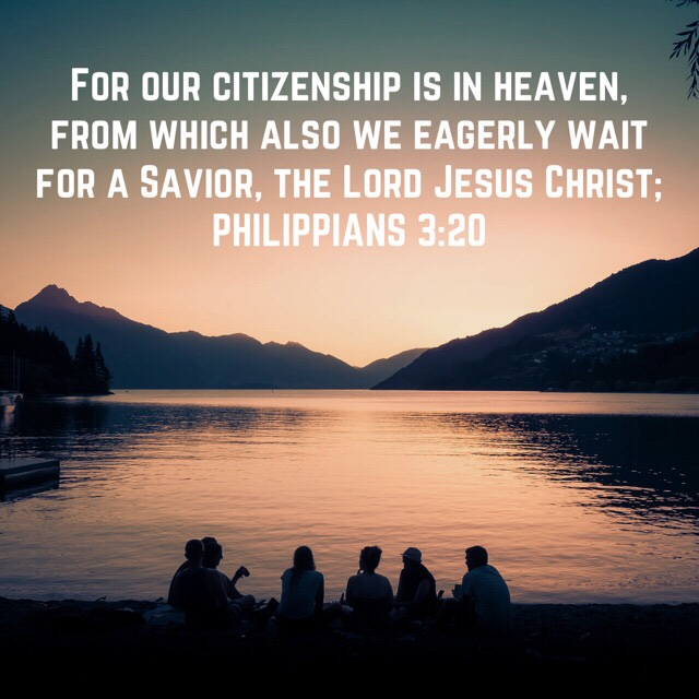 """VOTD June 14, 2019 """"For our citizenship is in heaven, from which also we eagerly wait for a Savior, the Lord Jesus Christ;"""" PHILIPPIANS 3:20 NASB"""