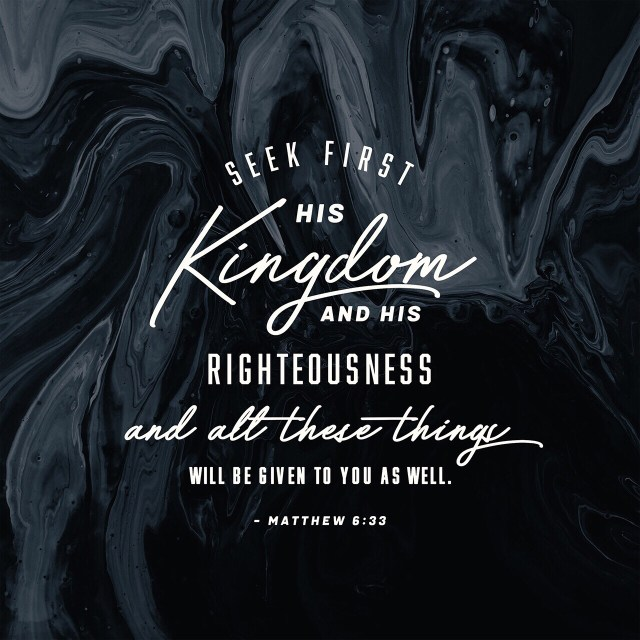 """VOTD June 17, 2019  """"But seek first His kingdom and His righteousness, and all these things will be added to you."""" MATTHEW 6:33 NASB"""