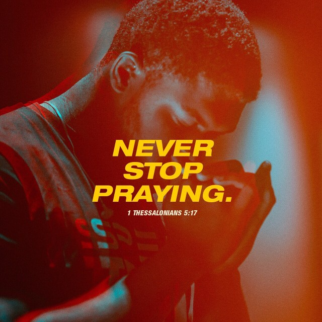 VOTD July 8, 2019 - pray without ceasing. 1 THESSALONIANS‬ ‭5:17‬ ‭NASB‬‬ (Never stop Praying)