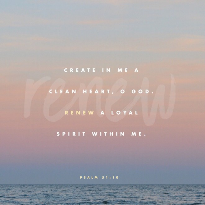 VOTD July 10, 2019 - Create in me a clean heart, O God, And renew a steadfast spirit within me. PSALM 51:10‬ ‭NASB‬‬