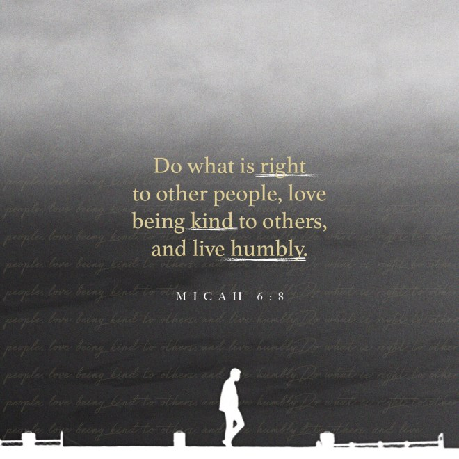 VOTD August 5 - He has told you, O man, what is good; And what does the LORD require of you But to do justice, to love kindness, And to walk humbly with your God? Micah‬ ‭6:8‬ ‭NASB‬‬